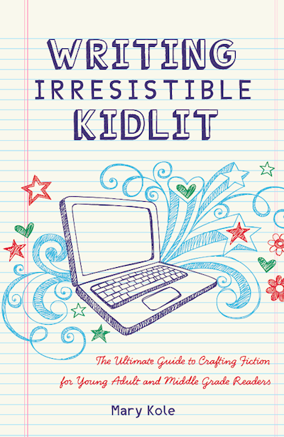Writing Irresistible Kidlit The Ultimate Guide to Crafting Fiction for Middle Grade and Young Adult Readers Mary Kole